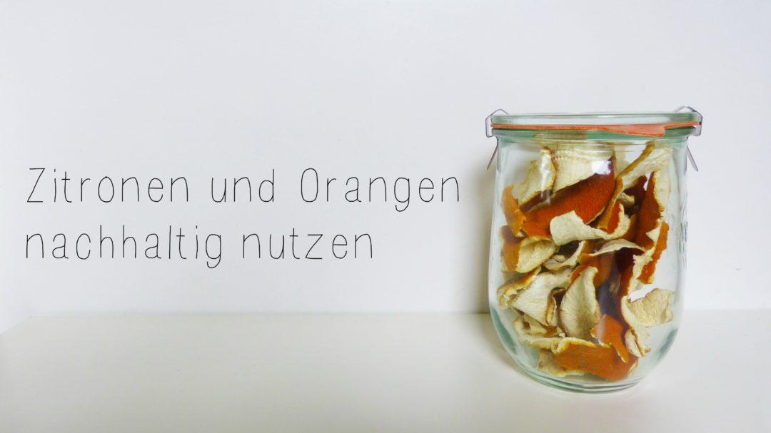 Zitronen und Orangen nachhaltig nutzen, zitrusfrüchte, regional, saisonal, trocknen, putzen, würzen